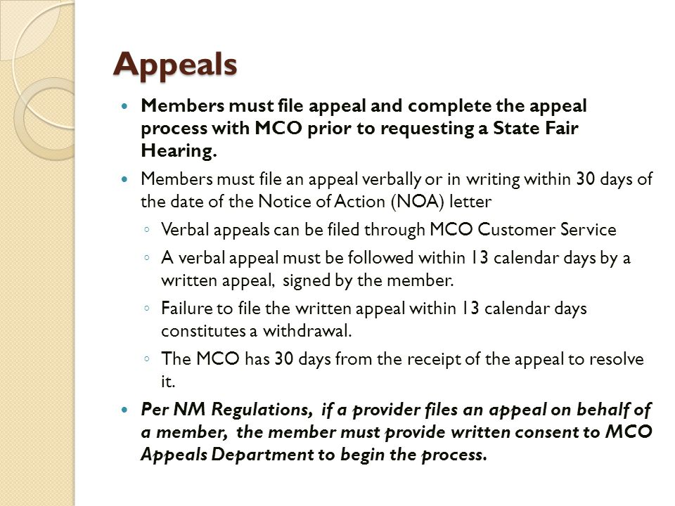 Appeals Members must file appeal and complete the appeal process with MCO prior to requesting a State Fair Hearing.
