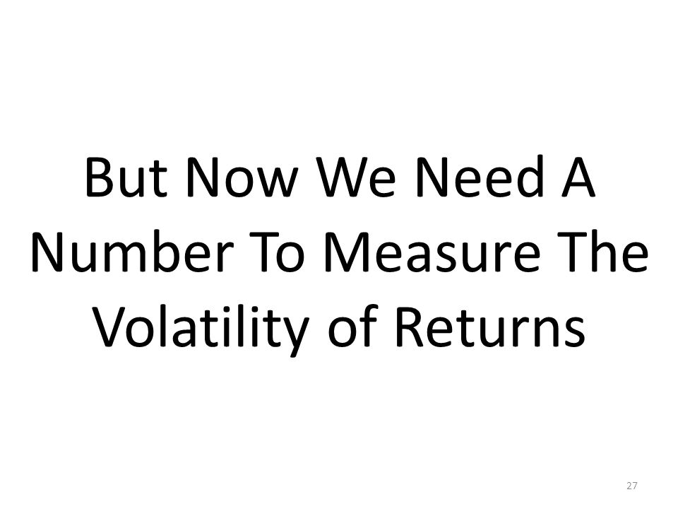 But Now We Need A Number To Measure The Volatility of Returns
