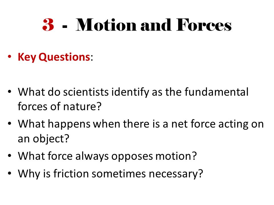 3 - Motion and Forces Key Questions: