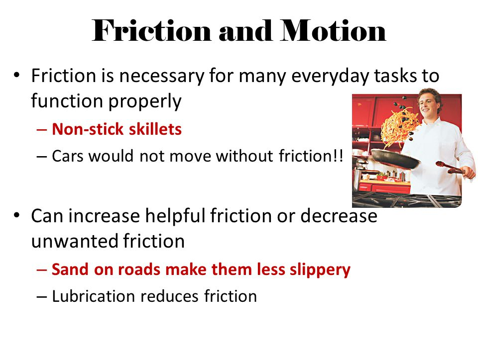 Friction and Motion Friction is necessary for many everyday tasks to function properly. Non-stick skillets.