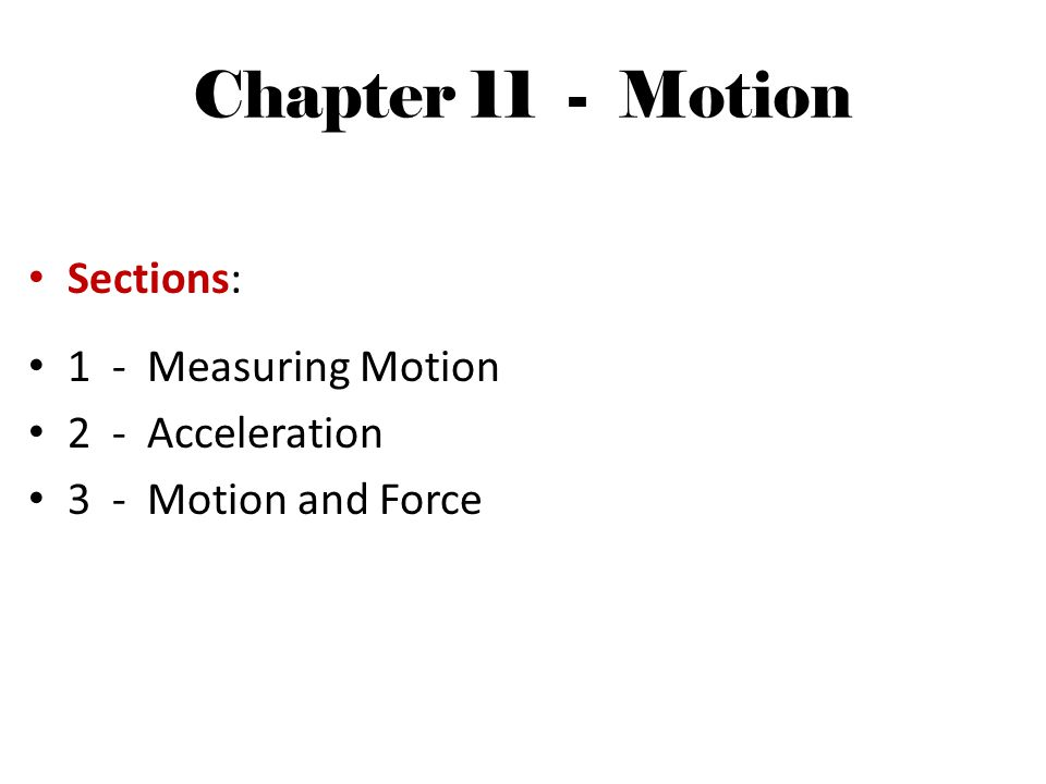 Chapter 11 - Motion Sections: 1 - Measuring Motion 2 - Acceleration