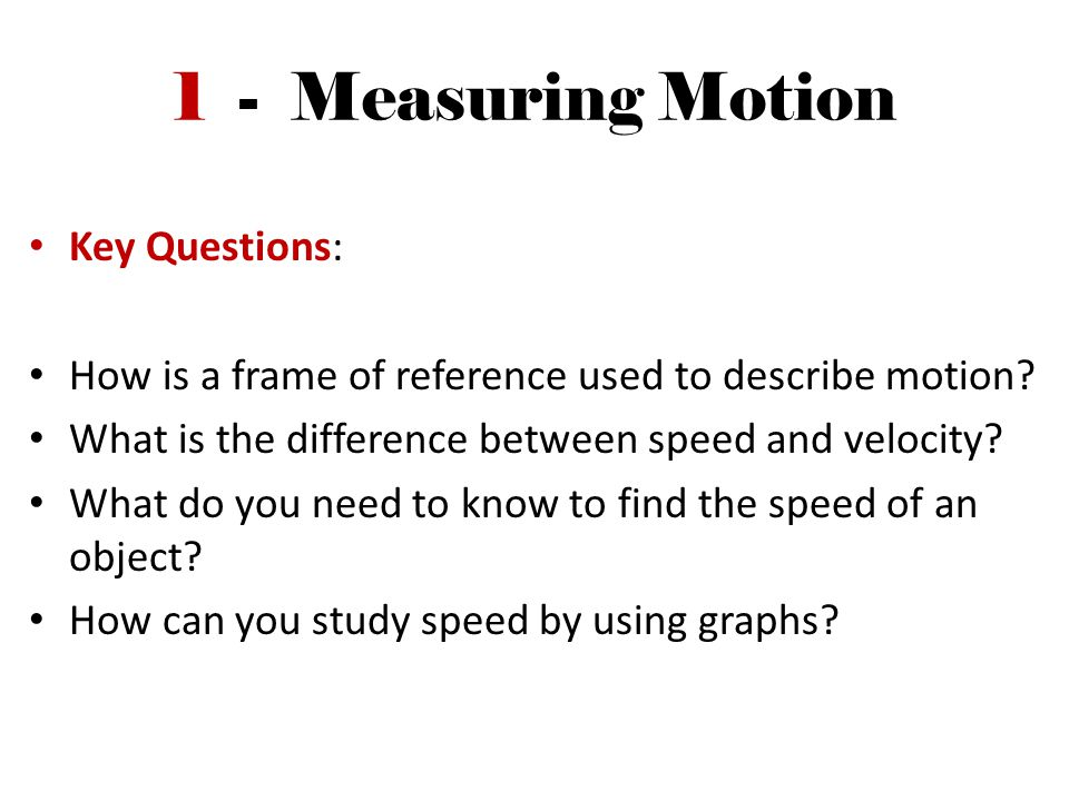 1 - Measuring Motion Key Questions: