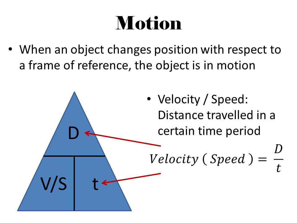 Motion When an object changes position with respect to a frame of reference, the object is in motion.