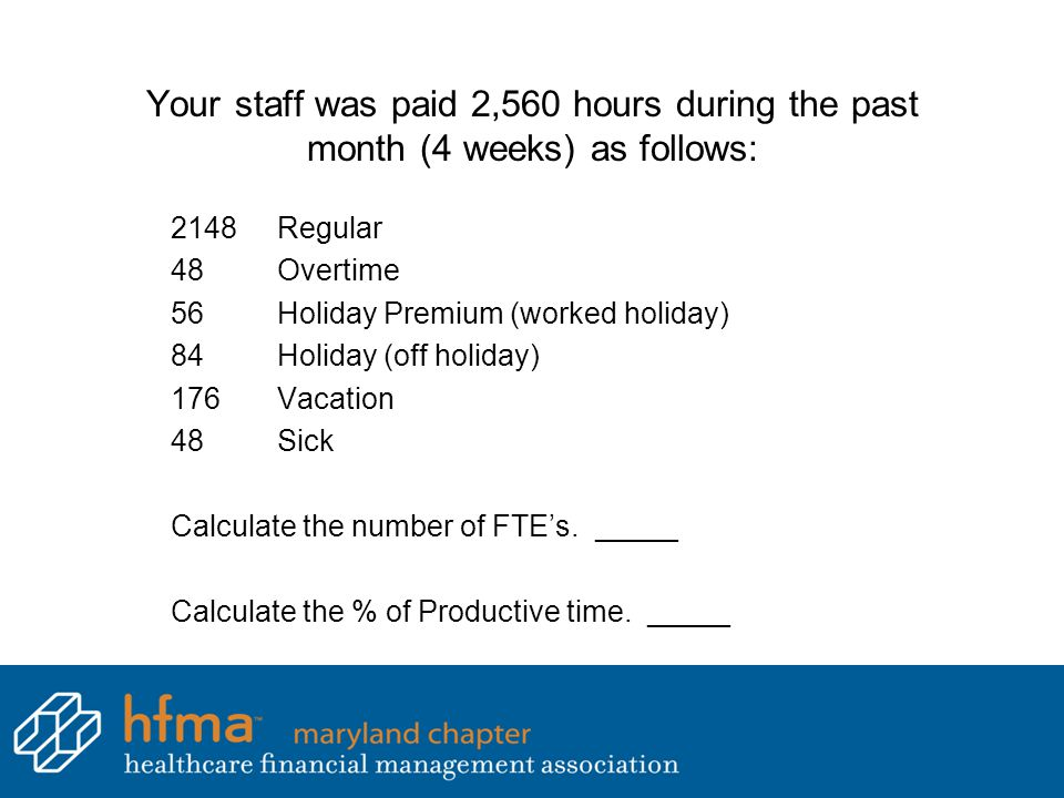 Your staff was paid 2,560 hours during the past month (4 weeks) as follows: