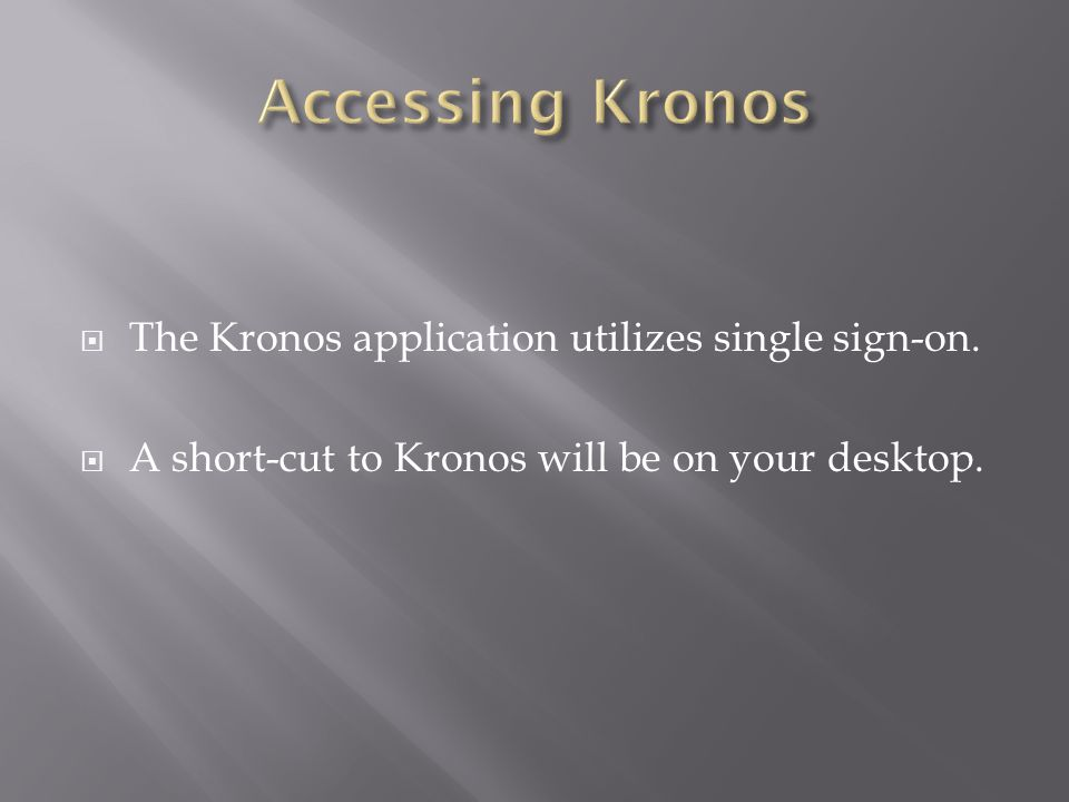Accessing Kronos The Kronos application utilizes single sign-on.