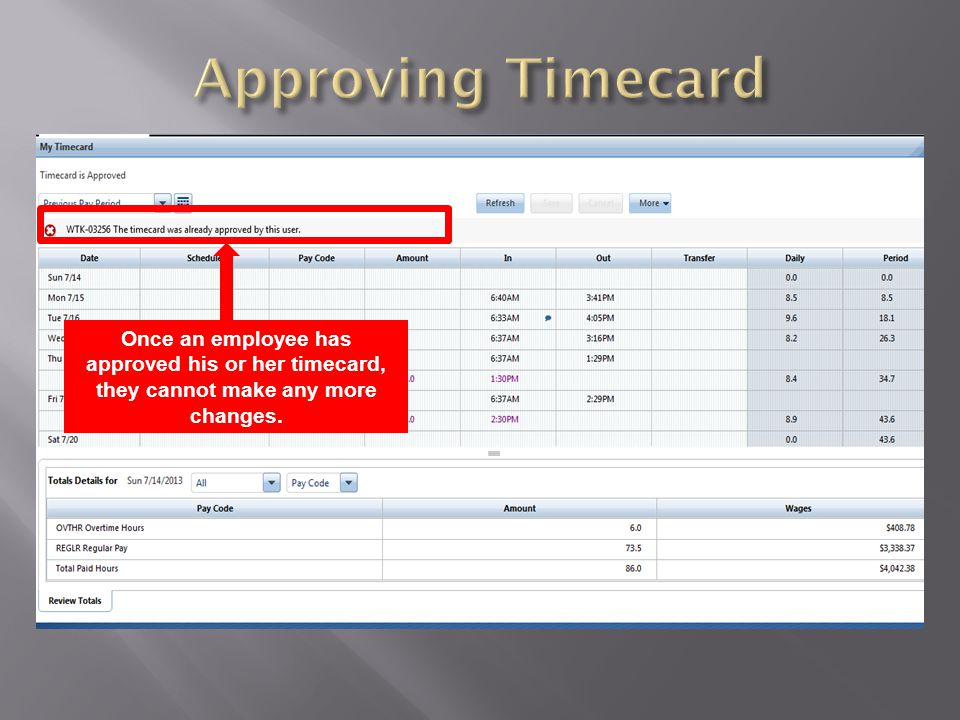 Approving Timecard Once an employee has approved his or her timecard, they cannot make any more changes.