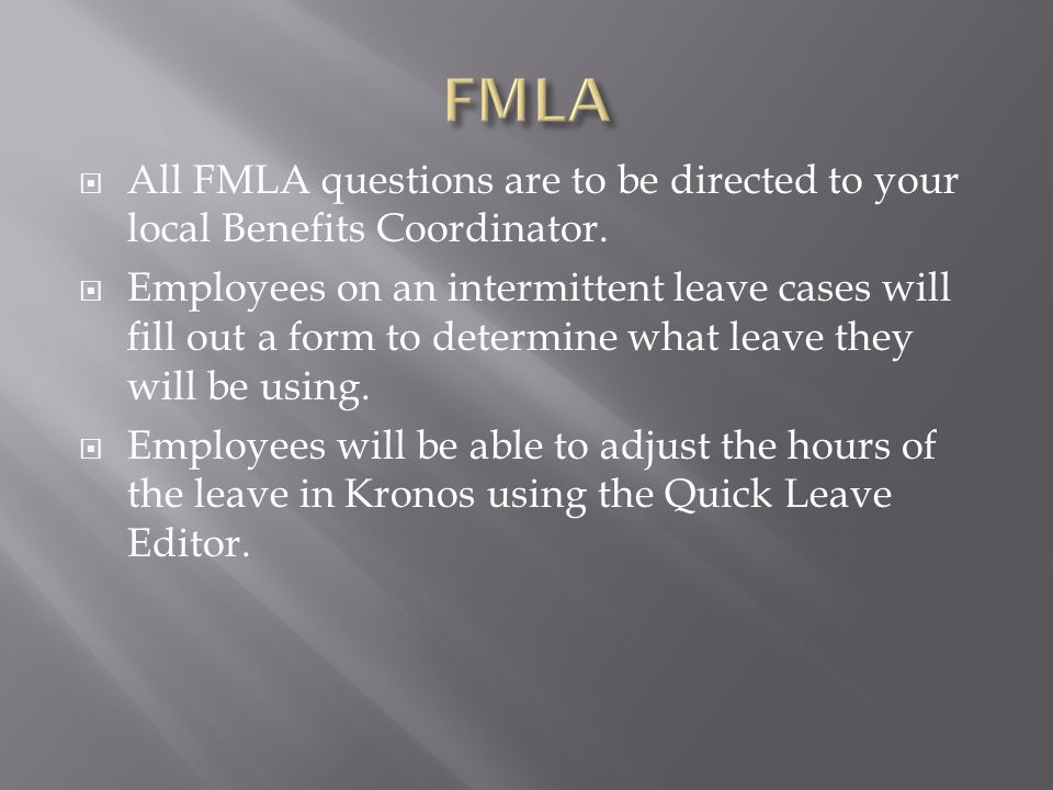 FMLA All FMLA questions are to be directed to your local Benefits Coordinator.