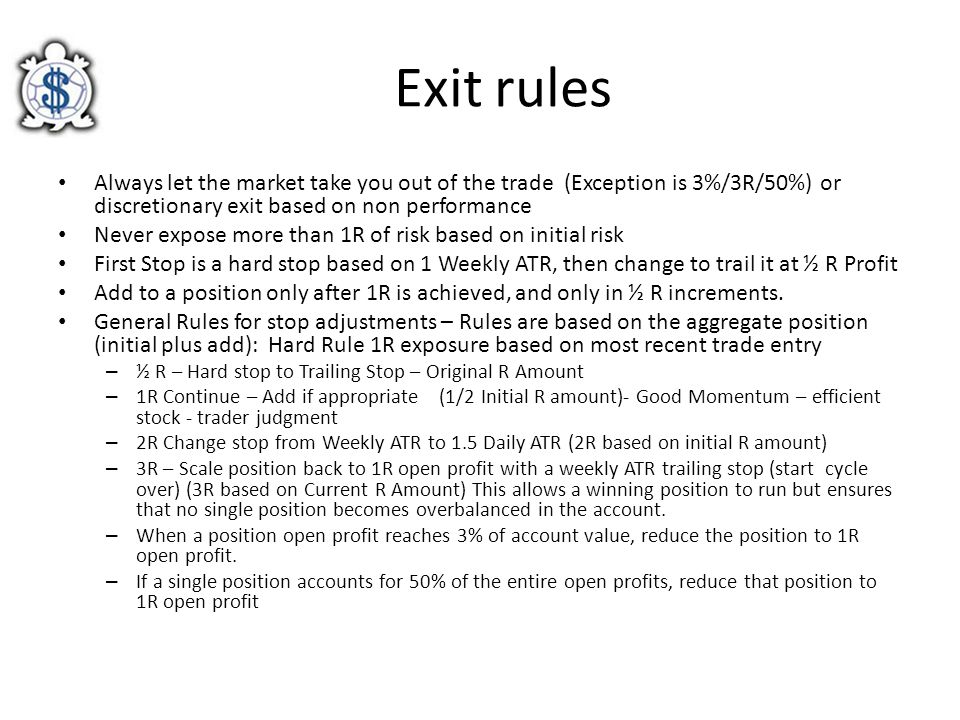 Exit rules Always let the market take you out of the trade (Exception is 3%/3R/50%) or discretionary exit based on non performance.