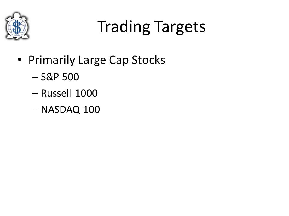Trading Targets Primarily Large Cap Stocks S&P 500 Russell 1000