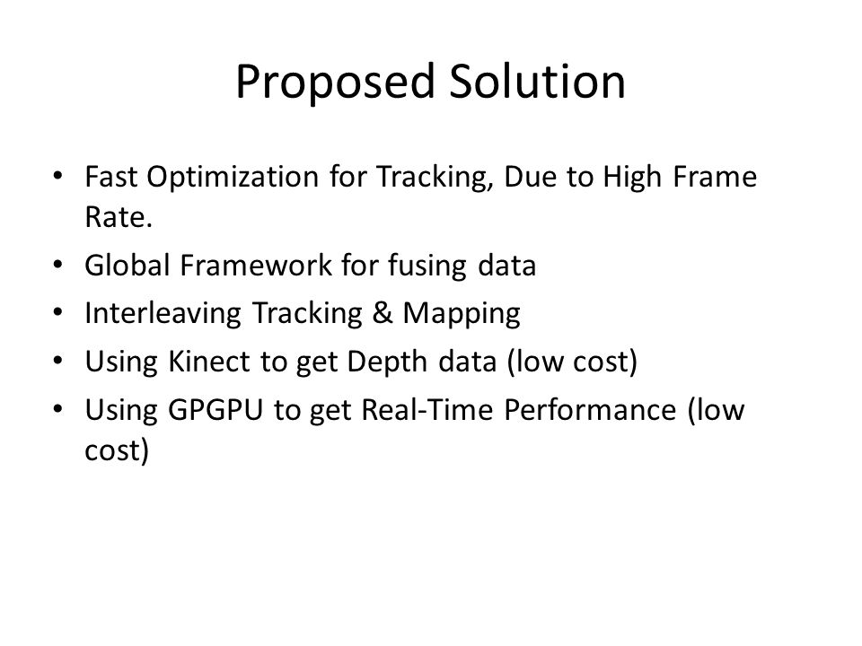 Proposed Solution Fast Optimization for Tracking, Due to High Frame Rate. Global Framework for fusing data.