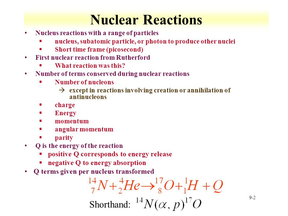 Nuclear Reactions Shorthand: positive Q corresponds to energy release