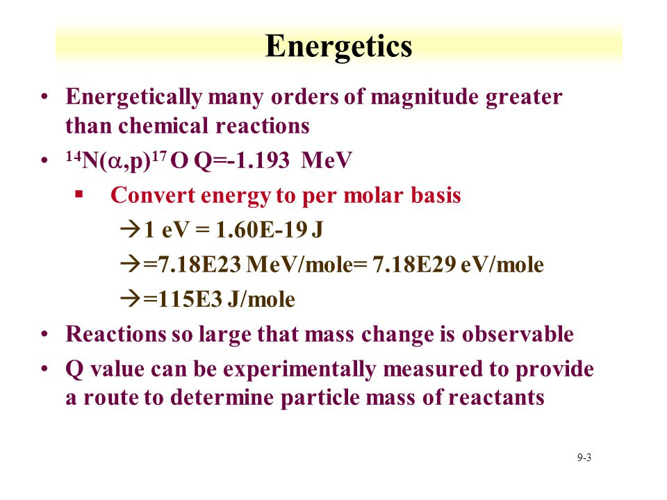 Energetics Energetically many orders of magnitude greater than chemical reactions. 14N(a,p)17 O Q=-1.193 MeV.