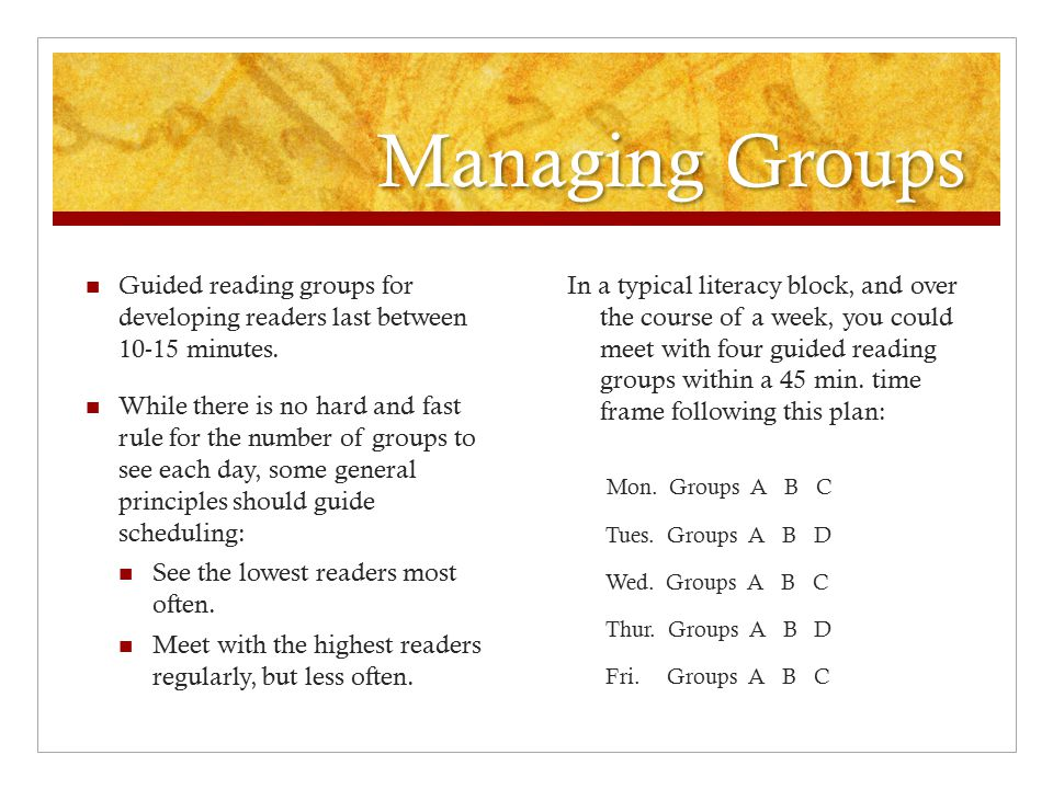 Managing Groups Guided reading groups for developing readers last between 10-15 minutes.