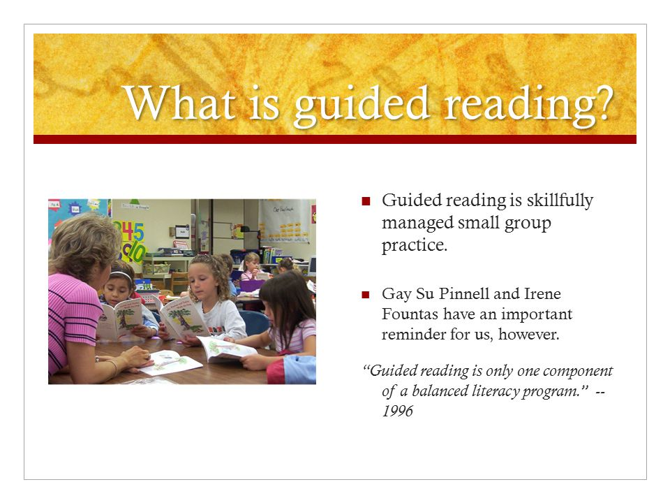 What is guided reading Guided reading is skillfully managed small group practice.
