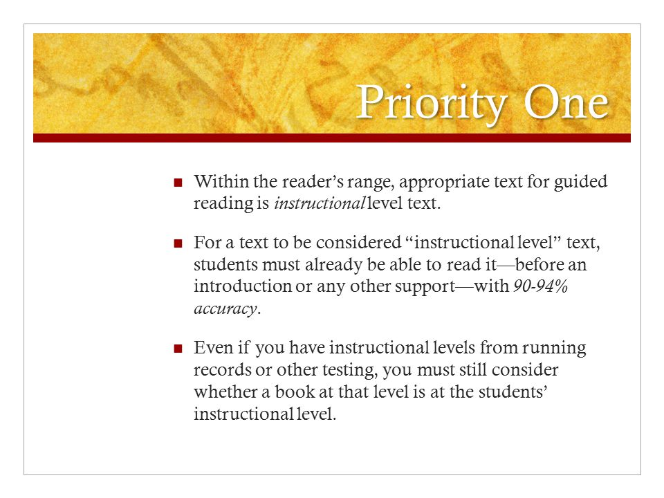 Priority One Within the reader's range, appropriate text for guided reading is instructional level text.