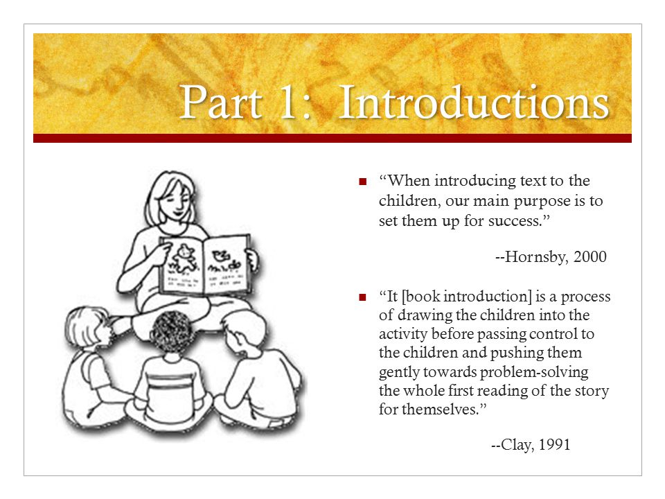 Part 1: Introductions When introducing text to the children, our main purpose is to set them up for success.