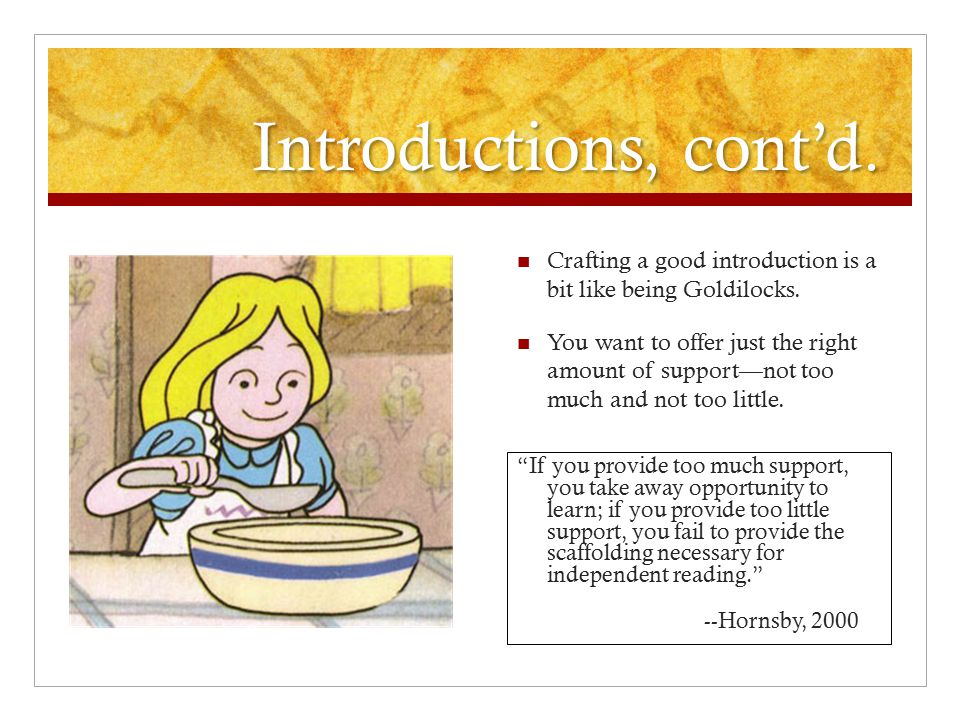 Introductions, cont'd. Crafting a good introduction is a bit like being Goldilocks.