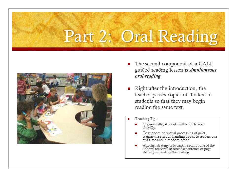 Part 2: Oral Reading The second component of a CALL guided reading lesson is simultaneous oral reading.