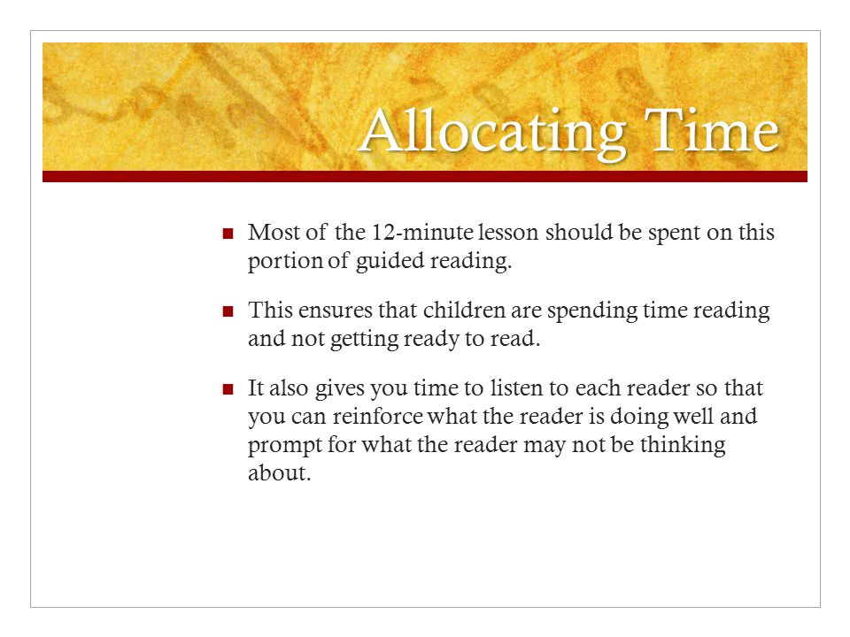 Allocating Time Most of the 12-minute lesson should be spent on this portion of guided reading.