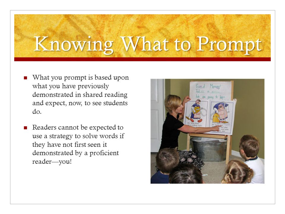 Knowing What to Prompt What you prompt is based upon what you have previously demonstrated in shared reading and expect, now, to see students do.