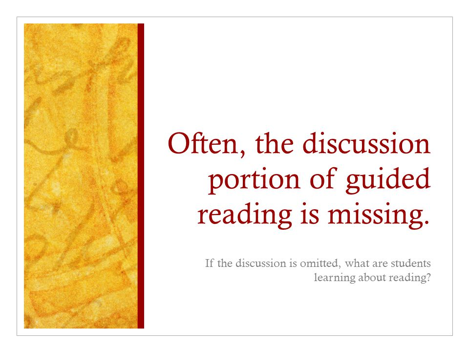 Often, the discussion portion of guided reading is missing.