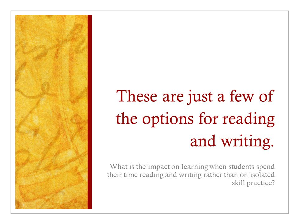 These are just a few of the options for reading and writing.