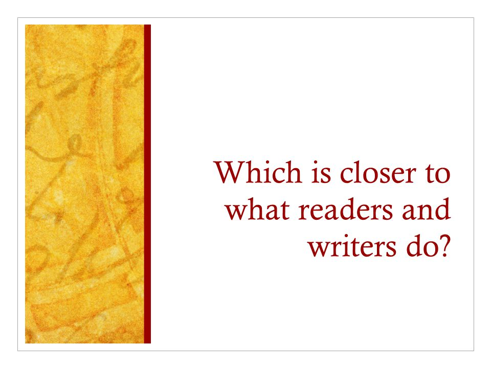 Which is closer to what readers and writers do
