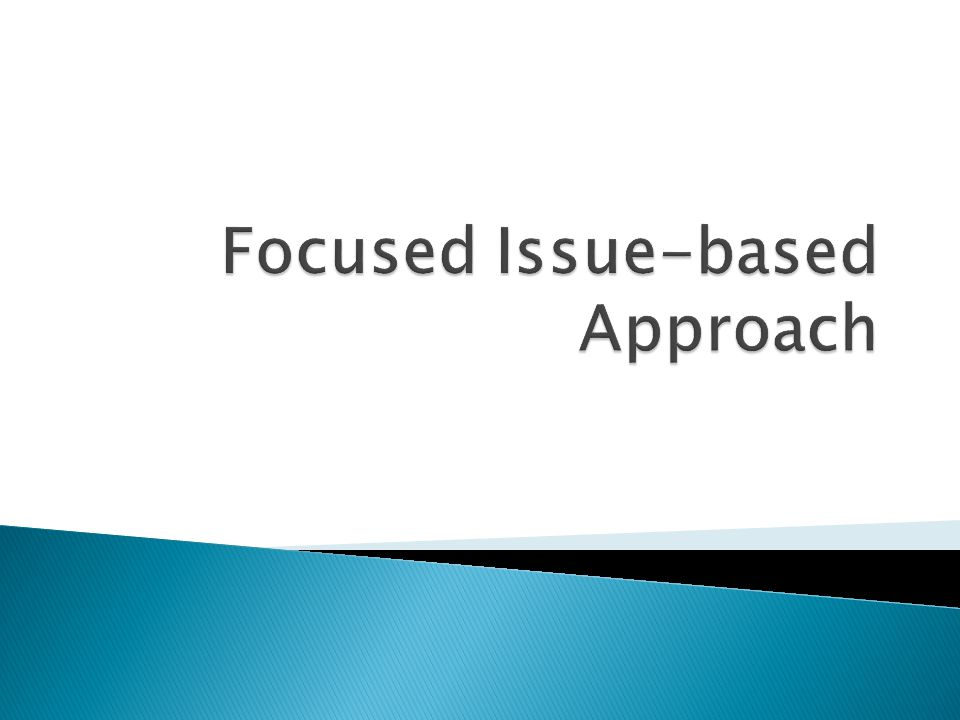 Focused Issue-based Approach