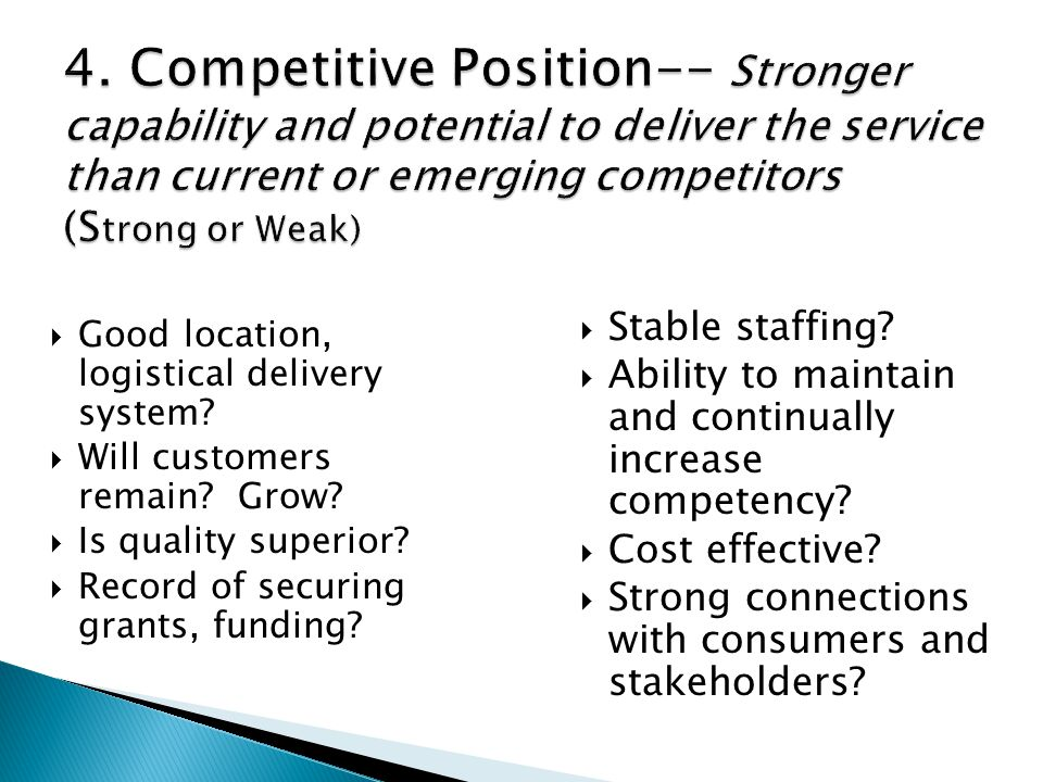 4. Competitive Position-- Stronger capability and potential to deliver the service than current or emerging competitors (Strong or Weak)