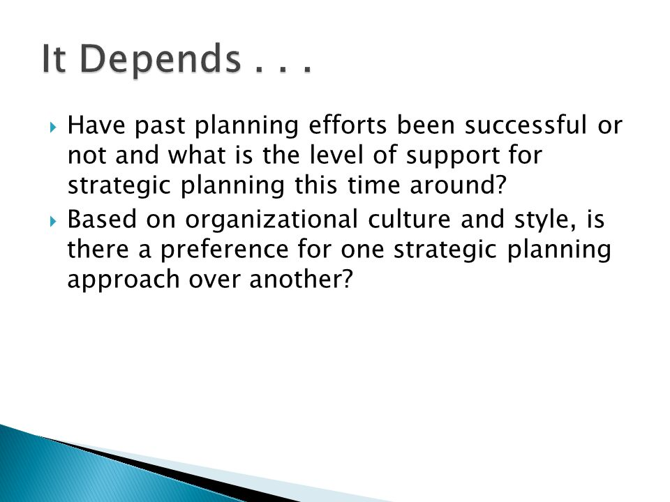 It Depends . . . Have past planning efforts been successful or not and what is the level of support for strategic planning this time around