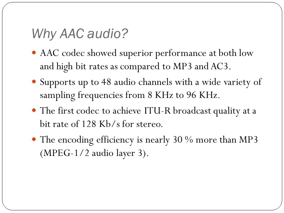 Why AAC audio AAC codec showed superior performance at both low and high bit rates as compared to MP3 and AC3.