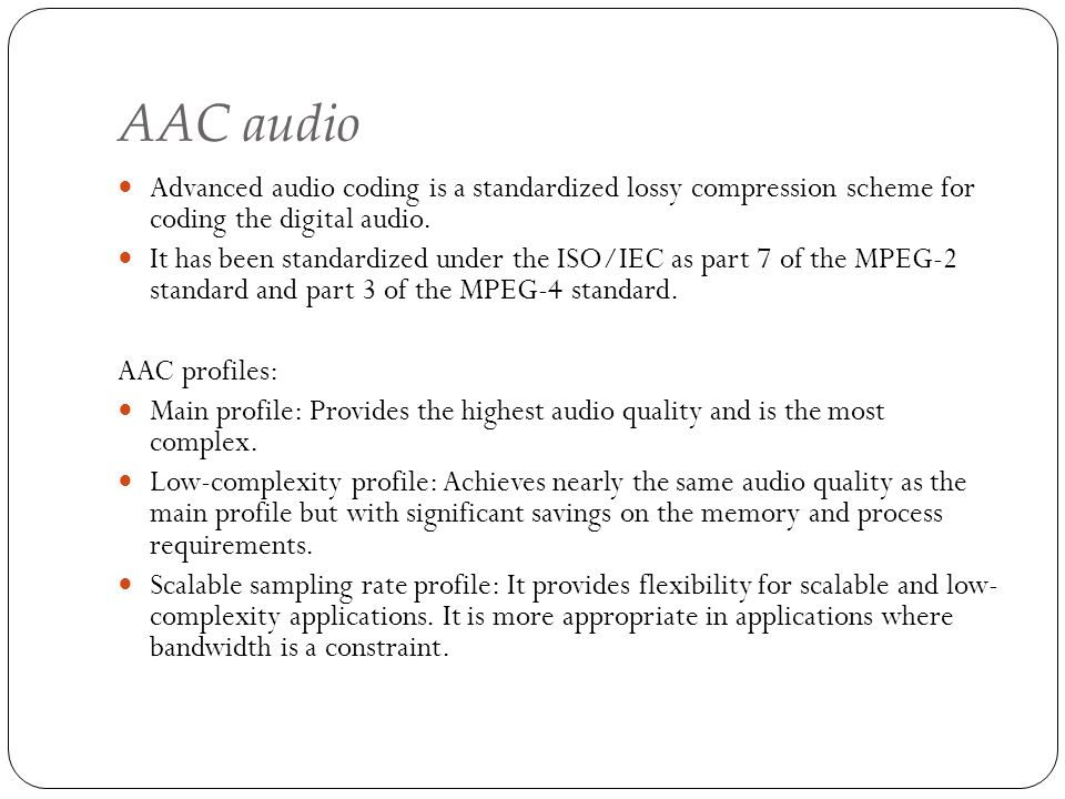 AAC audio Advanced audio coding is a standardized lossy compression scheme for coding the digital audio.
