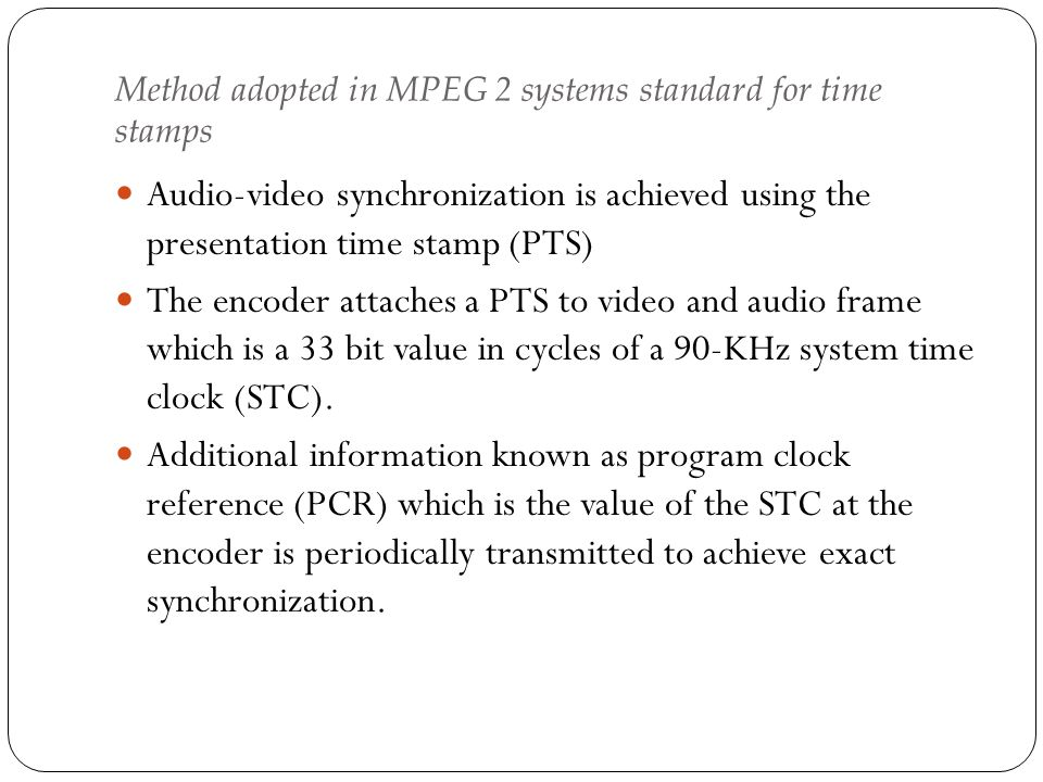 Method adopted in MPEG 2 systems standard for time stamps