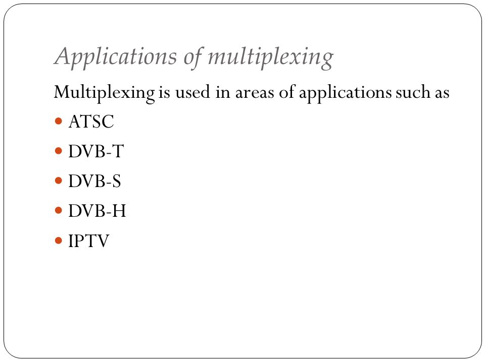 Applications of multiplexing