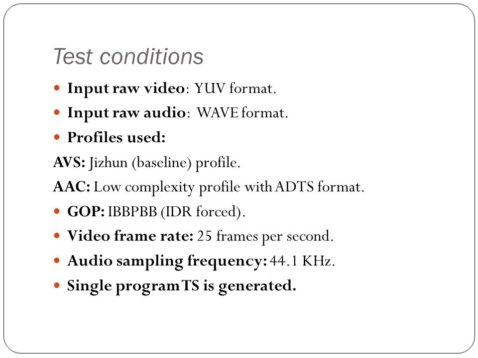 Test conditions Input raw video: YUV format.