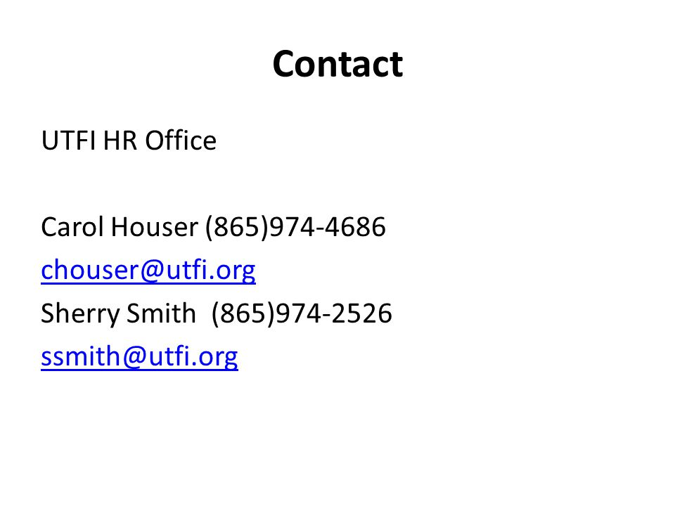 Contact UTFI HR Office Carol Houser (865) Sherry Smith (865)