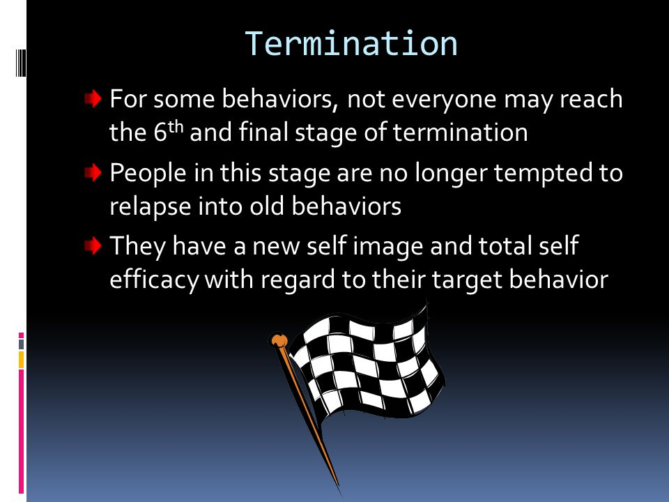 Termination For some behaviors, not everyone may reach the 6th and final stage of termination.