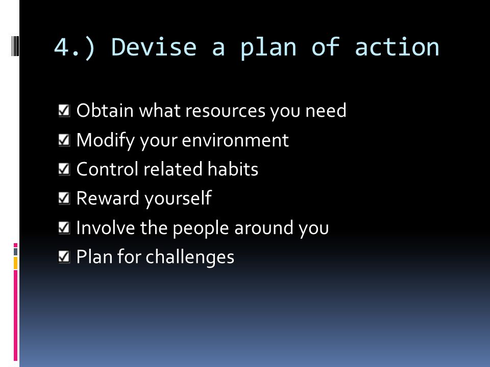 4.) Devise a plan of action