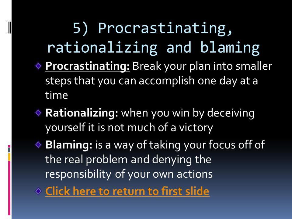 5) Procrastinating, rationalizing and blaming