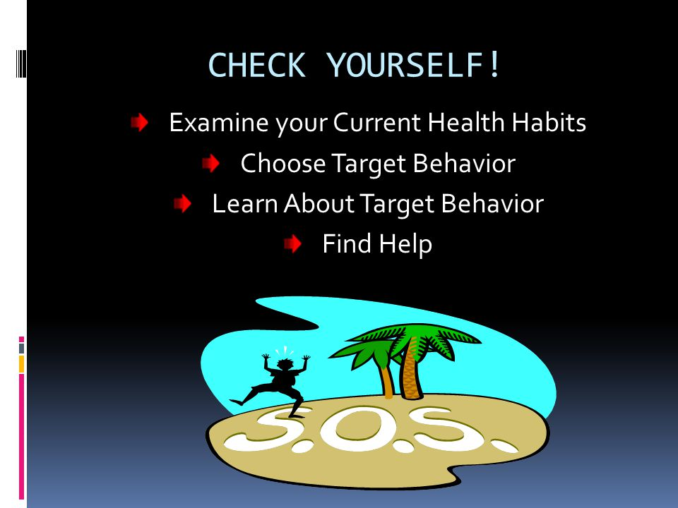 CHECK YOURSELF! Examine your Current Health Habits