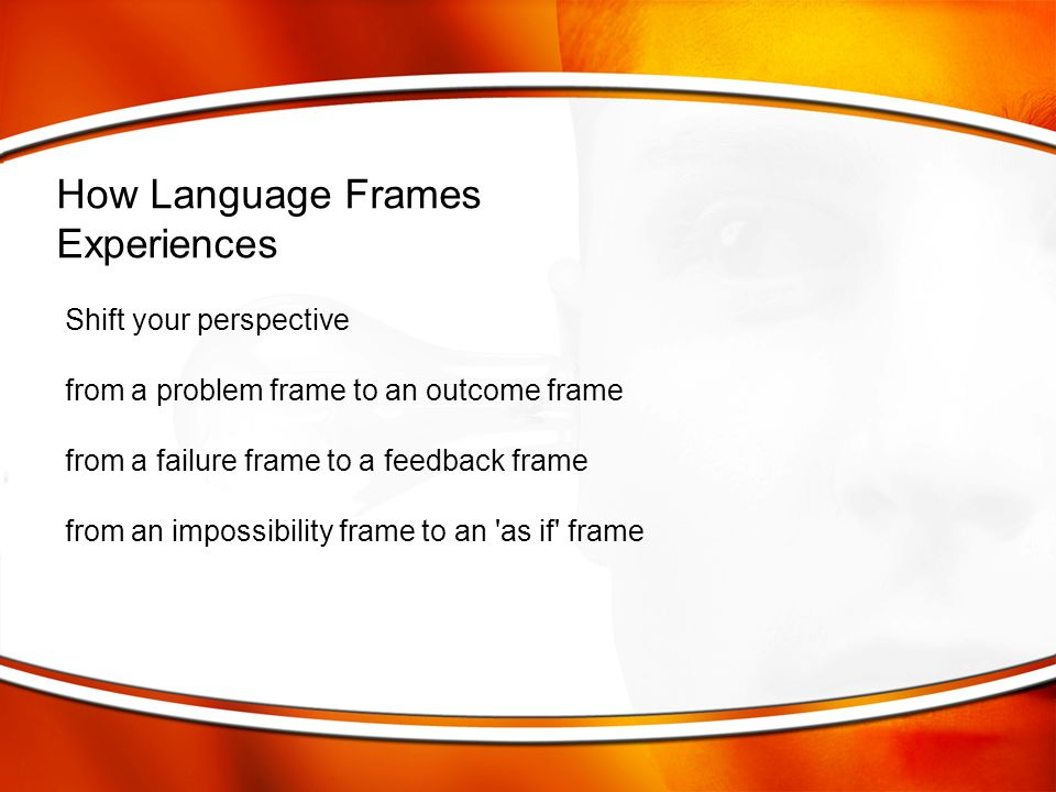 How Language Frames Experiences Shift your perspective