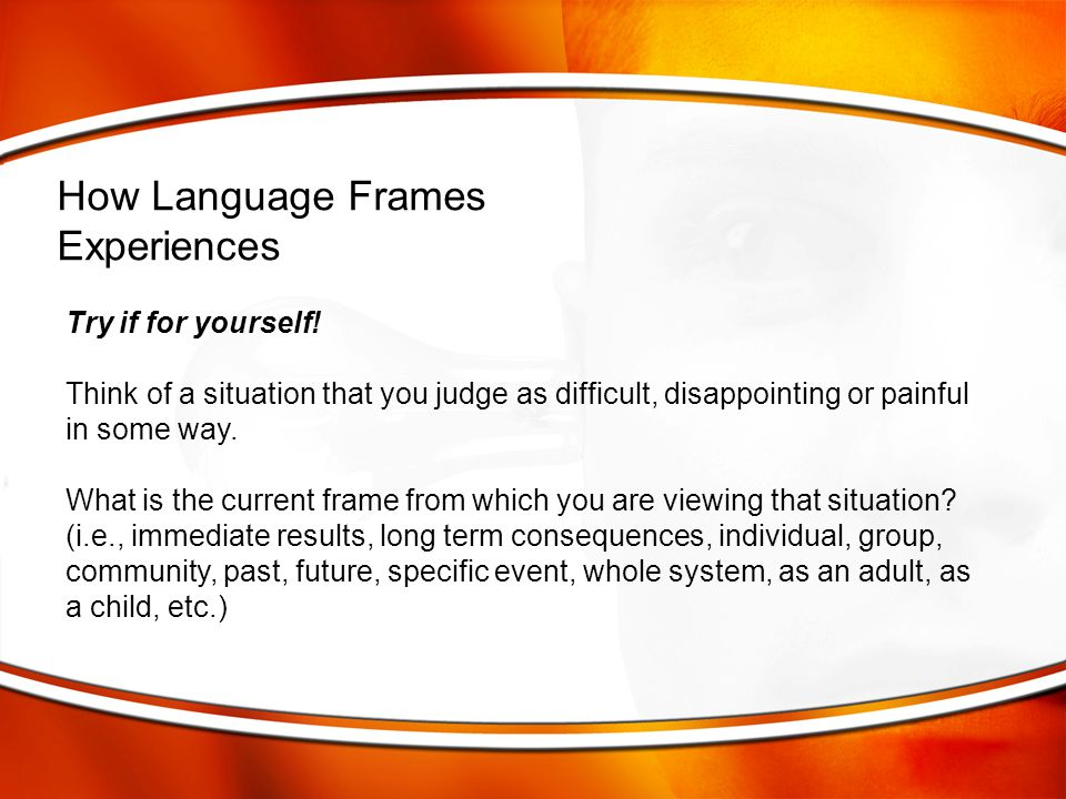 How Language Frames Experiences Try if for yourself!