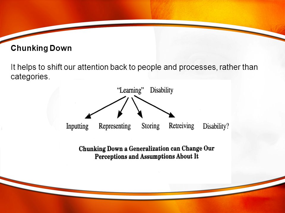 Chunking Down It helps to shift our attention back to people and processes, rather than categories.