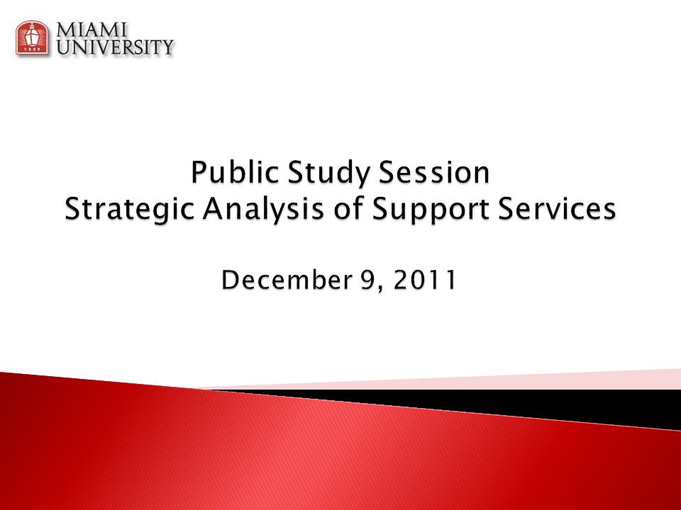 Public Study Session Strategic Analysis of Support Services December 9, 2011