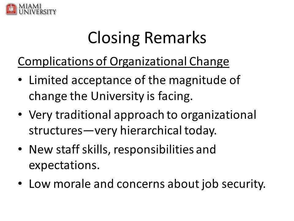 Closing Remarks Complications of Organizational Change