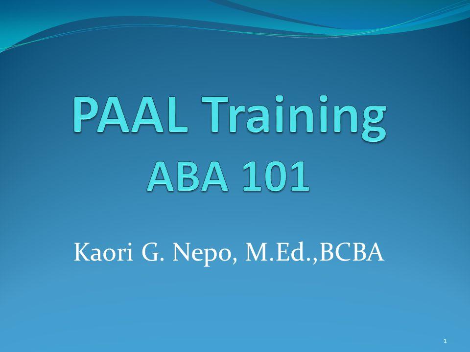 PAAL Training ABA 101 Kaori G. Nepo, M.Ed.,BCBA