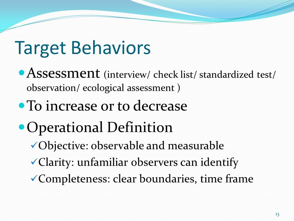 Target Behaviors Assessment (interview/ check list/ standardized test/ observation/ ecological assessment )