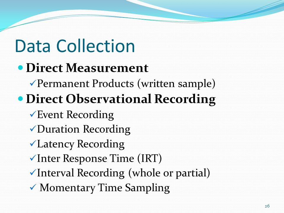 Data Collection Direct Measurement Direct Observational Recording