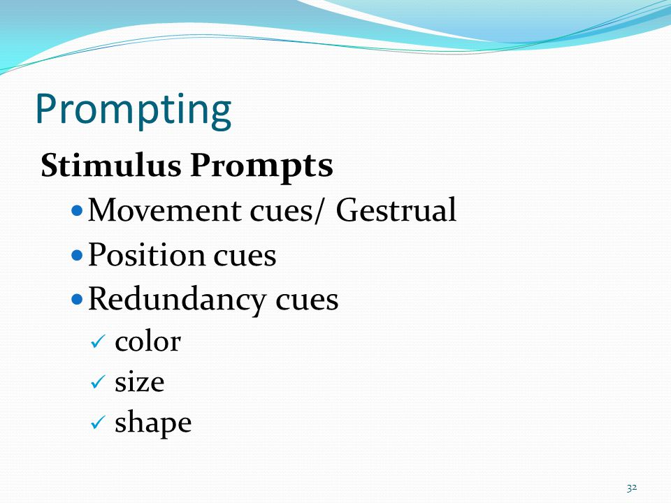 Prompting Stimulus Prompts Movement cues/ Gestrual Position cues