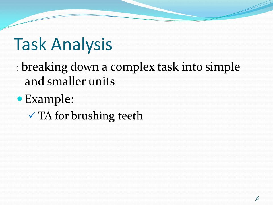 Task Analysis Example: TA for brushing teeth